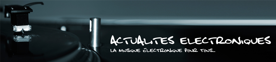 Actualites Electroniques - L'actualit� de la musique �lectronique pour tous