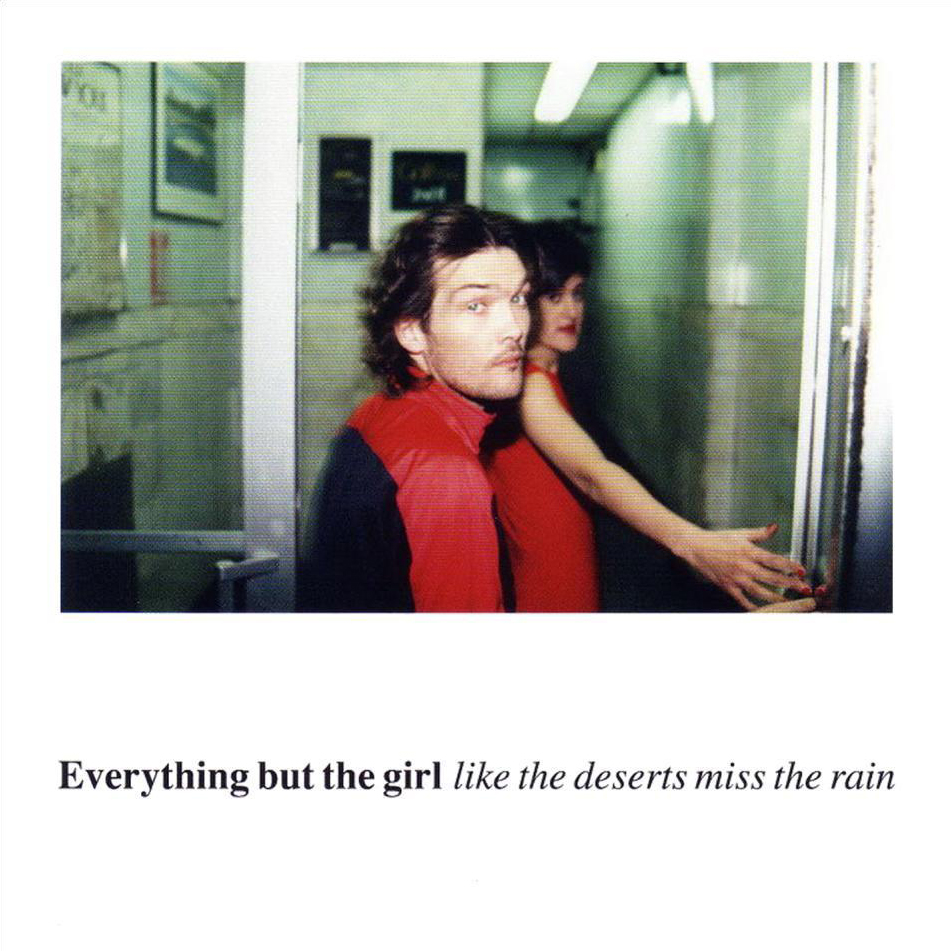 Everything but the girl - Deserts miss the rain