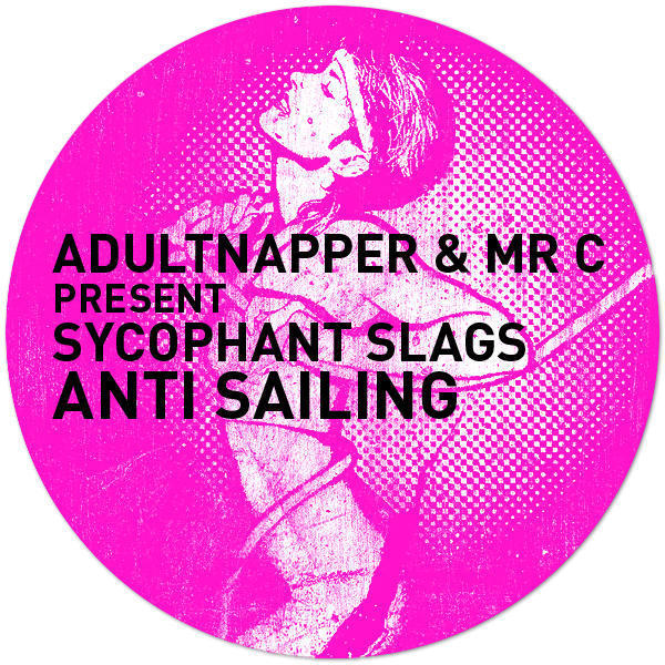 Adultnapper and Mr C present Sycophant Slags - Anti Sailing EP