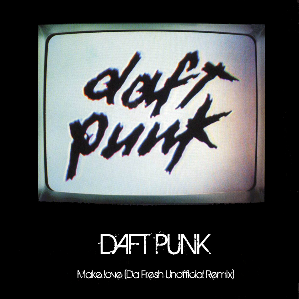 Daft Punk - Make love (Da Fresh Unofficial Remix)