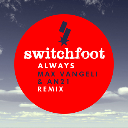 Switchfoot - Always (Max Vangeli and An21 Remix)