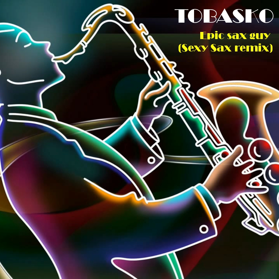 Tobasko - Epic sax guy (Sexy Sax Remix)